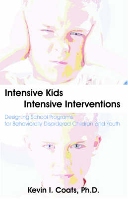 Intensive Kids - Intensive Interventions: Designing School Programs for Behaviorally Disordered Children and Youth