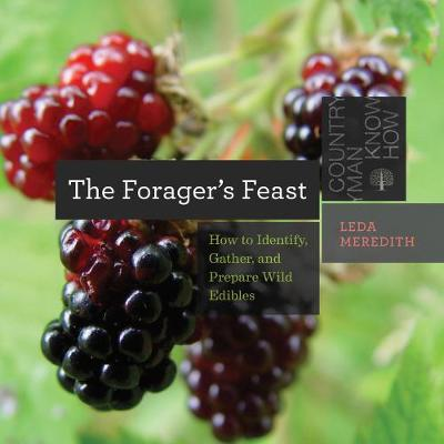 The Forager's Feast: How to Identify, Gather, and Prepare Wild Edibles