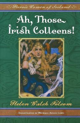 Ah, Those Irish Colleens!: Heroic Women of Ireland