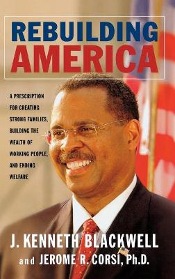 Rebuilding America: A Prescription for Creating Strong Families Building the Wealth of Working People and Ending Welfare