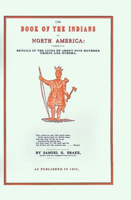 The Book of the Indians of North America: Comprising Details in the Lives of About Five Hundred Chiefs and Others