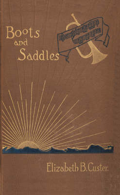 """Boots and Saddles"": Or Life in Dakota with General Custer"