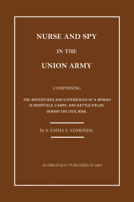 Nurse and Spy in the Union Army: The Adventures and Experiences of a Woman in the Hospitals, Camps, and Battlefields