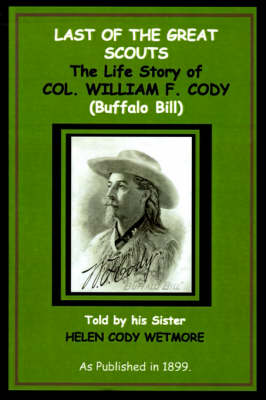Last of the Great Scouts: The Life Story of Col. William F. Cody (Buffalo Bill)