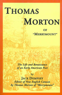 """Thomas Morton of """"Merrymount"""": The Life and Renaissance of an Early American Poet"""