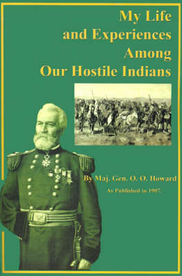 My Life and Experiences Among Our Hostile Indians: A Record of Personal Observations, Adventures, and Campaigns Among the Indians of the Great West