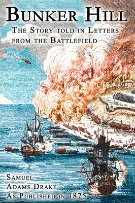 Bunker Hill: The Story Told In Letters From The Battlefield