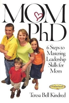 Mom Ph.D.: A Simple 6 Step Course on Leadership Skills for Moms