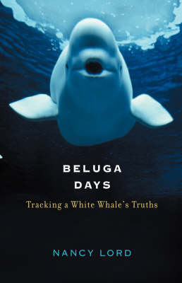 Beluga Days: Tracking a White Whale's Truths