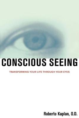 Conscious Seeing: Transforming Your Life Through Your Eyes