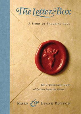 The Letter Box: A Story of Enduring Love the Transforming Power of Letters from the Heart