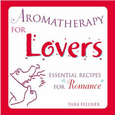 Aromatherapy for Lovers: Essential Recipes for Romance