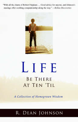 Life. Be There at Ten 'Til.: A Collection of Homegrown Wisdom