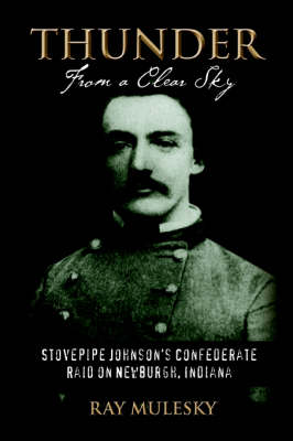 Thunder from a Clear Sky: Stovepipe Johnson's Confederate Raid on Newburgh, Indiana