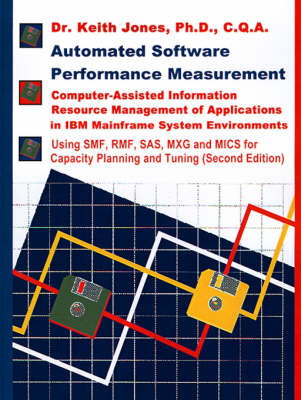 Automated Software Performance Measurement: Computer-Assisted Information Resource Management of Applications in IBM Mainframe System Environments