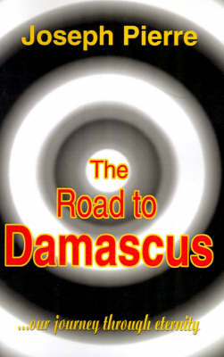 The Road to Damascus: Our Journey Through Eternity