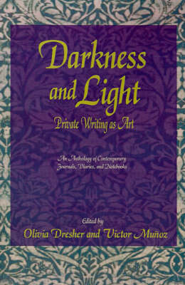 Darkness and Light: Private Writing as Art: An Anthology of Contemporary Journals, Diaries, and Notebooks