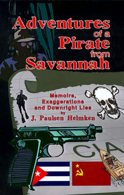 Adventures of a Pirate from Savannah: Memoirs, Exaggerations and Downright Lies