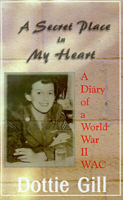 A Secret Place in My Heart: A Diary of a World War II WAC