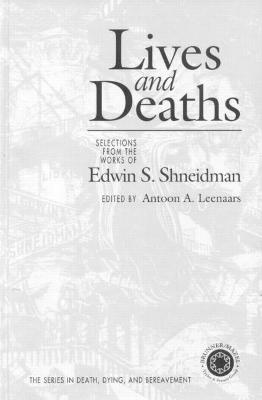 Lives and Deaths: Selections from the Works of Edwin S. Shneidman