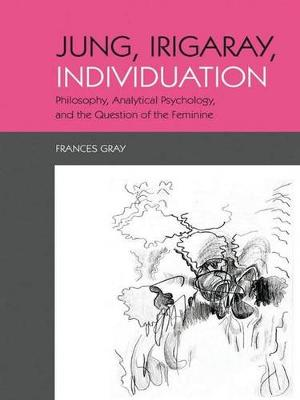 Jung, Irigaray, Individuation: Philosophy, Analytical Psychology, and the Question of the Feminine