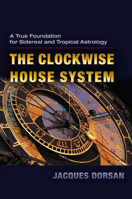 The Clockwise House System: A True Foundation for Sidereal and Tropical Astrology