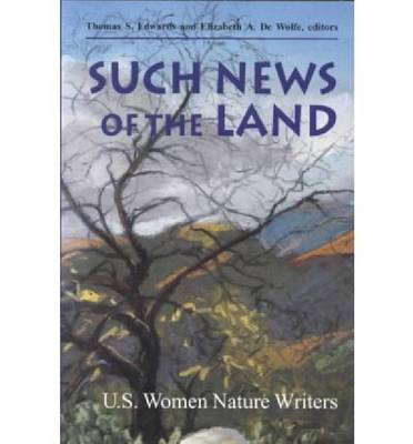 Such News of the Land: Us Women Nature Writers