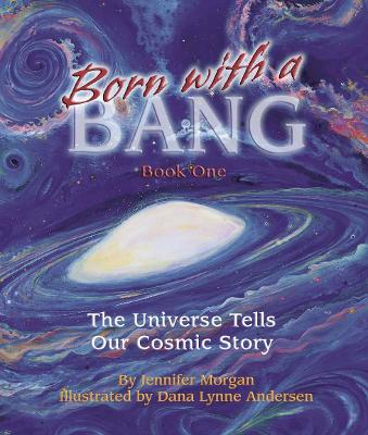 Born with a Bang: Book One: the Universe Tells Our Cosmic Story
