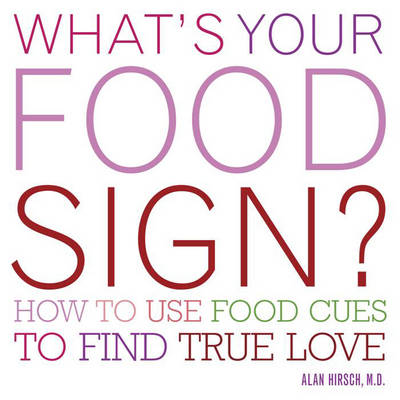 What's Your Food Sign?: How to Use the Foods You Love to Find Your True Love