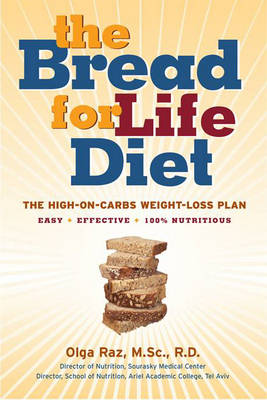 Bread for Life Diet: The High-on-carbs Weight Loss Plan That is Easy, Effective, and Proven to Last