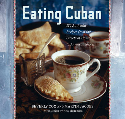 Eating Cuban: 120 Authentic Recipes f