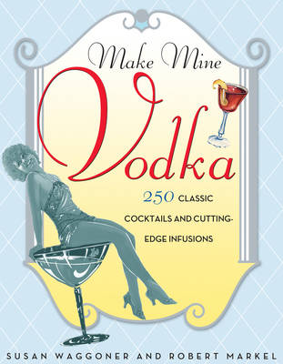 Make Mine Vodka! 200 Classic Cocktail