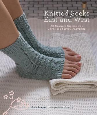 Knitted Socks East and West: 30 Designs Inspired by Japanese