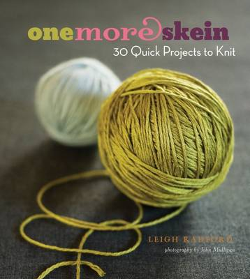 One More Skein: 30 Quick Projects to Knit