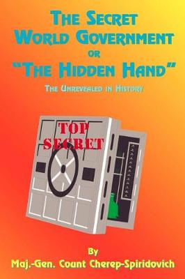 """The Secret World Government or """"the Hidden Hand"""": The Unrevealed in History"""