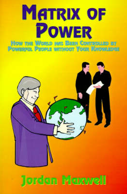 Matrix of Power: How the World Has Been Controlled by Powerful People without Your Knowledge