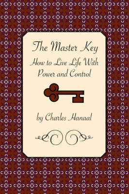 The Master Key: How to Live Life with Power and Control