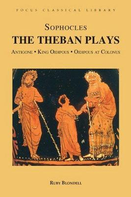 The Theban Plays: Antigone, King Oidipous and Oidipous at Colonus