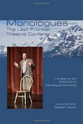 Monologues from The Last Frontier Theatre Conference: The Best of the 2009-2012 Monologue Workshop