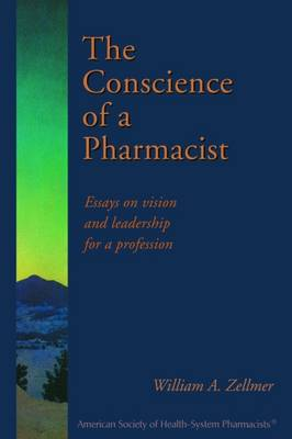 The Conscience of a Pharmacist: Essays on Vision and Leadership for a Profession