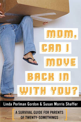 Mom, Can I Move Back in with You?: A Survival Guide for Parents of Twenty-somethings