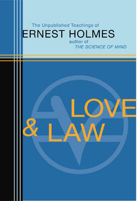 Love and Law: The Unpublished Teachings of Ernest Holmes