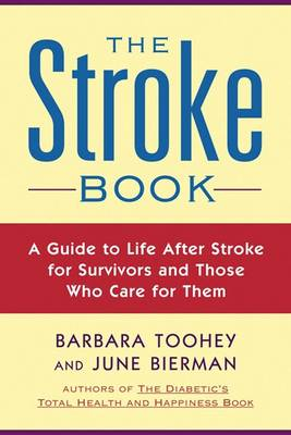 The Stroke Book: A Guide to Life After Stroke for Survivors and Those Who Care for Them