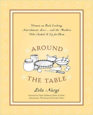 Around the Table: Women on Food Cooking Nourishment Love and the Mothers Who Dished it Up for Them