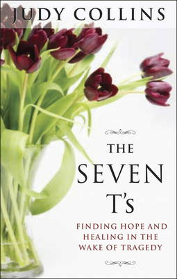 The Seven T'S: Finding Hope and Healing in the Wake of Tragedy