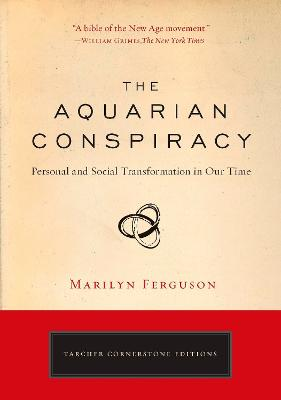 Aquarian Conspiracy: Personal and Social Transformation in Our Time
