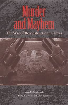 Murder and Mayhem: The War of Reconstruction in Texas
