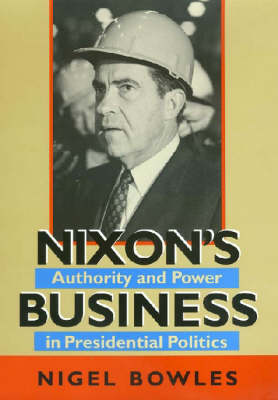 Nixon's Business: Authority and Power in Presidential Politics