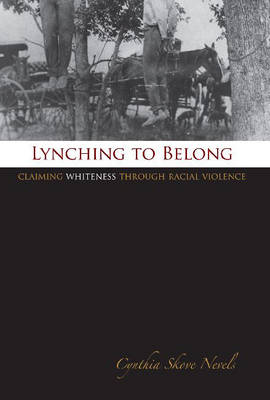 Lynching to Belong: Claiming Whiteness Through Racial Violence