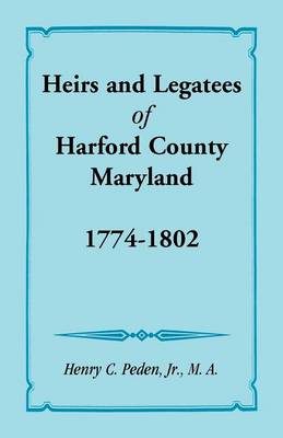 Heirs and Legatees of Harford County, Maryland, 1774-1802